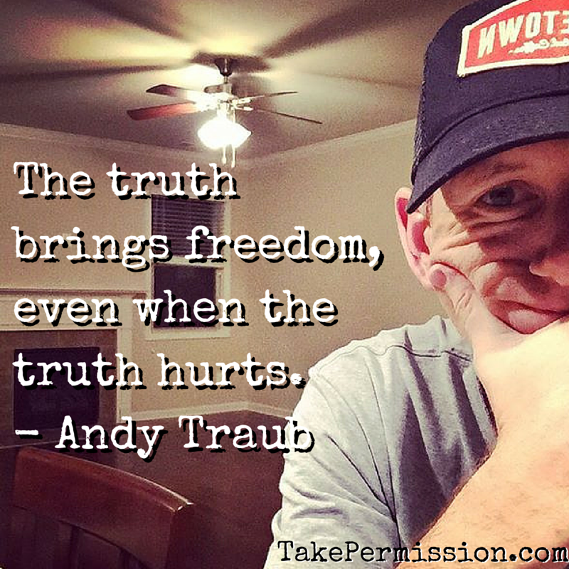 The truth brings freedom, even when the truth hurts.